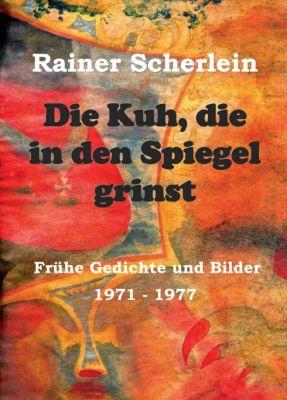 """""""Die Kuh, die in den Spiegel grinst"""" von Rainer Dr. Scherlein"""