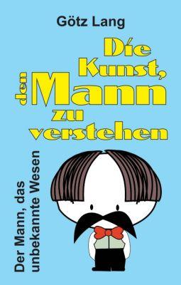 """""""Die Kunst, den Mann zu verstehen"""" von Götz Lang"""
