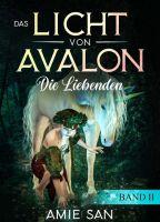 """Die Liebenden - Zweiter Band der romantischen Fantasyserie """"Das Licht von Avalon"""""""
