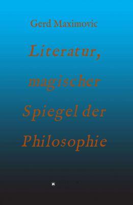 """""""Literatur, magischer Spiegel der Philosophie"""" von Gerd Maximovic"""