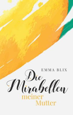 """""""Die Mirabellen meiner Mutter"""" von Emma Blix"""