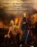Die Renaissance der klassischen deutschen Philosophie - Deutschtum und Prometheus