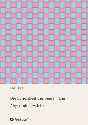 """""""Die Schönheit der Seele - Die Abgründe des Ichs"""" von Pia Tutz"""