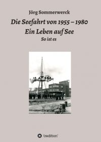 Die Seefahrt von 1955 – 1980 Ein Leben auf See