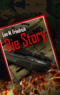 """""""Die Story"""" von Leo M. Friedrich"""