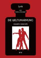 DIE WELTUMARMUNG - Gedichte aus vier Dekaden