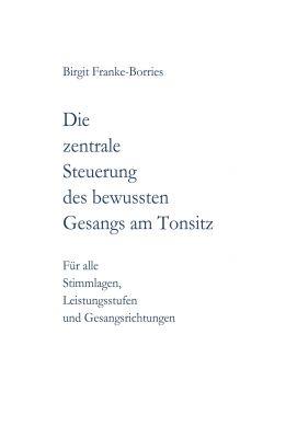"""""""Die zentrale Steuerung des bewussten Gesangs am Tonsitz"""" von Birgit Franke-Borries"""