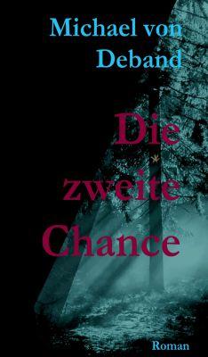 """""""Die zweite Chance"""" von Michael von Deband"""