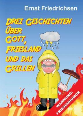 """""""Drei Geschichten über Gott, Friesland und das Grillen"""" von"""