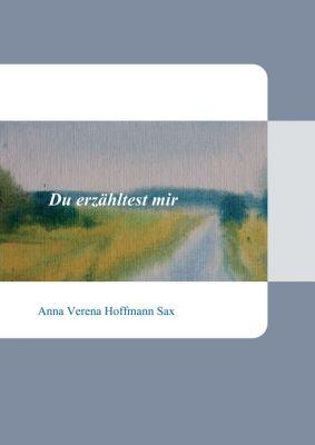 """""""Du erzähltest mir"""" von Anna Verena Hoffmann Sax"""