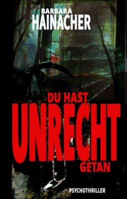 """""""Du hast Unrecht getan"""" von Barbara Hainacher"""