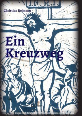 """""""Ein Kreuzweg"""" von Christian Reimann"""
