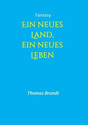 """""""Ein neues Land, ein neues Leben"""" von Thomas Brandt"""