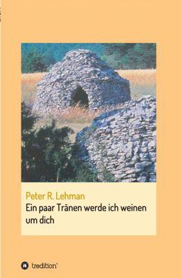 """""""Ein paar Tränen werde ich weinen um dich"""" von Peter R. Lehman"""