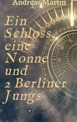 """""""Ein Schloss, eine Nonne und 2 Berliner Jungs"""" von Andreas Martin"""