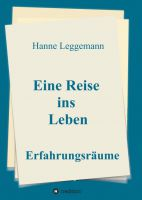 """""""Eine Reise ins Leben"""" von Hanne Leggemann"""