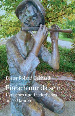 """""""Einfach nur da sein..."""" von Dieter Roland Gebhardt"""