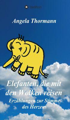 """""""Elefanten, die mit den Wolken reisen"""" von Angela Thormann"""