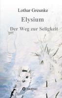 Elysium - Der Weg zur Seligkeit - ein authentischer Schicksalsroman