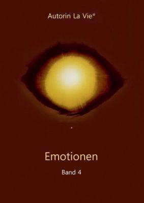"""""""Emotionen (Band 4)"""" von Autorin La Vie*"""
