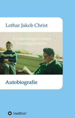 """""""Erinnerungen eines Sonntagskindes"""" von Lothar Jakob Christ"""