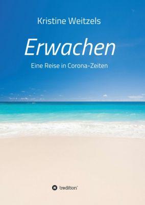 """""""Erwachen - Eine Reise in Corona-Zeiten"""" von Kristine Weitzels"""