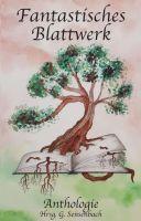 Fantastisches Blattwerk - Eine fantastische Anthologie