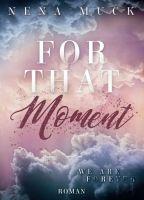For that Moment: We are Forever - Der krönende Abschluss der romantischen Buchtrilogie