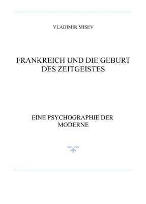 """""""FRANKREICH UND DIE GEBURT DES ZEITGEISTES"""" von Vladimir Misev"""