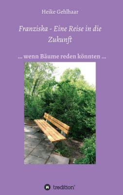 """""""Franziska - Eine Reise in die Zukunft"""" von Heike Gehlhaar"""