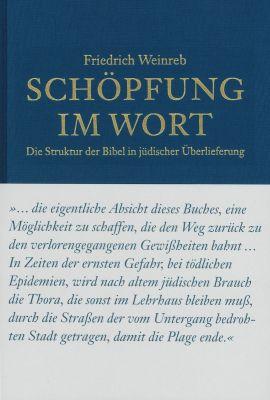 Weinreb Schöpfung im Wort Die Struktur der Bibel in jüdischer Überlieferung ISBN 978-3-905783-35-3