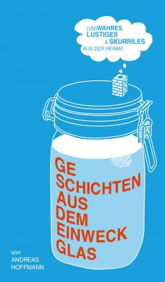 """""""Geschichten aus dem Einweckglas"""" von Andreas Hoffmann"""