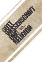Gott, Wissenschaft und Religion - Studie über die Kompatibilität von Religion und Wissenschaft