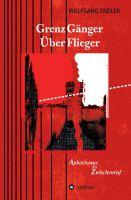 """""""GrenzGänger ÜberFlieger"""" von Wolfgang Endler"""
