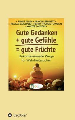 """""""Gute Gedanken + gute Gefühle = gute Früchte"""" von J. Allen, A. Bennett, N. Goddard, W.C. Lanyon, H.T. Hamblin"""
