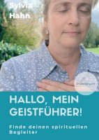 Hallo, mein Geistführer! - Spiritueller Ratgeber