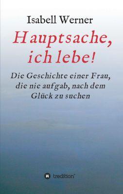 """""""Hauptsache, ich lebe!"""" von Isabell Werner"""