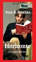 """""""Horizonte - ( Untold stories )"""" von Sven B. Mischke"""