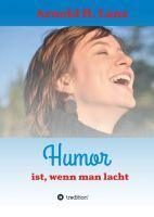 Humor ist, wenn man lacht - feinsinnige und anregende Kurzgeschichten