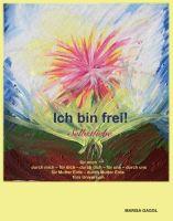Ich bin frei! Selbstliebe - Selbsthilfe-Buch für mehr Glück und Zufriedenheit im Leben