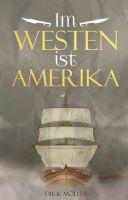 Im Westen ist Amerika - ein historischer Roman entführt in eine vergangene Zeit