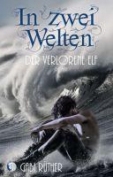 In zwei Welten - Der verlorene Elf - Spannender Fantasy-Roman