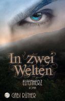 In zwei Welten - Elfenherz - neue regionale Urban Fantasy-Romance mit einem unwiderstehlichen Helden