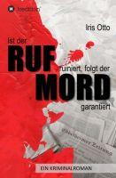 """""""Ist der RUF ruiniert, folgt der MORD garantiert"""" von Iris Otto"""