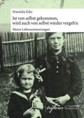 """""""Ist von selbst gekommen, wird auch von selbst wieder vergeh'n"""" von Katharina Trifterer, Franziska Eder"""