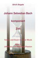 """""""Johann Sebastian Bach komponiert Zeit"""" von Ulrich Siegele"""