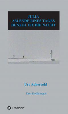 """""""JULIA - AM ENDE EINES TAGES - DUNKEL IST DIE NACHT"""" von Urs Aebersold"""