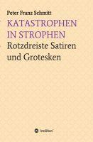 """""""Katastrophen in Strophen"""" von Peter Franz Schmitt"""