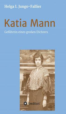"""""""Katia Mann - Gefährtin eines grossen Dichters"""" von Helga Ida Jungo-Fallier"""