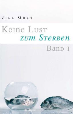 """""""Keine Lust zum Sterben - Band 1"""" von Jill Grey"""